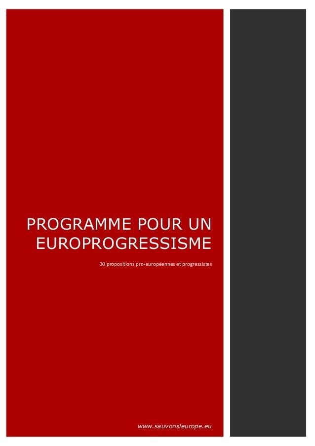 PROGRAMME POUR UN EUROPROGRESSISME 30 propositions pro-européennes et progressistes www.sauvonsleurope.eu