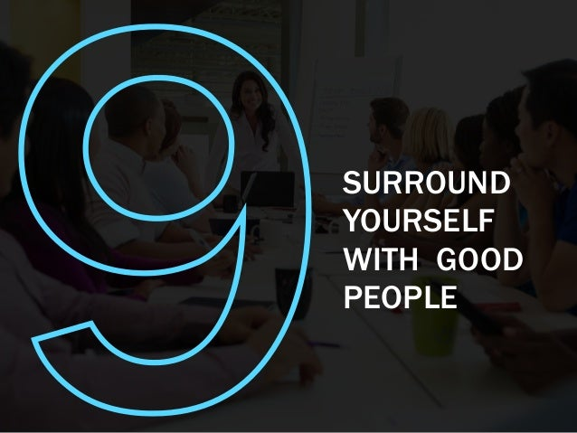9SURROUND YOURSELF WITH GOOD PEOPLE