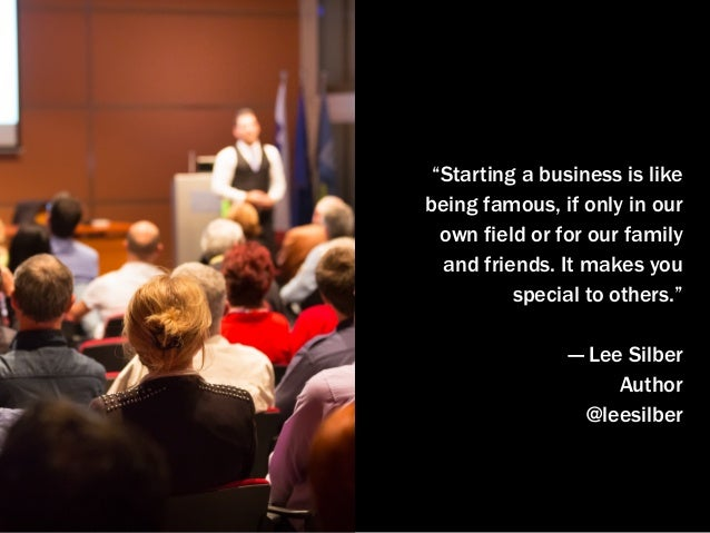 """Starting a business is like being famous, if only in our own field or for our family and friends. It makes you special to..."