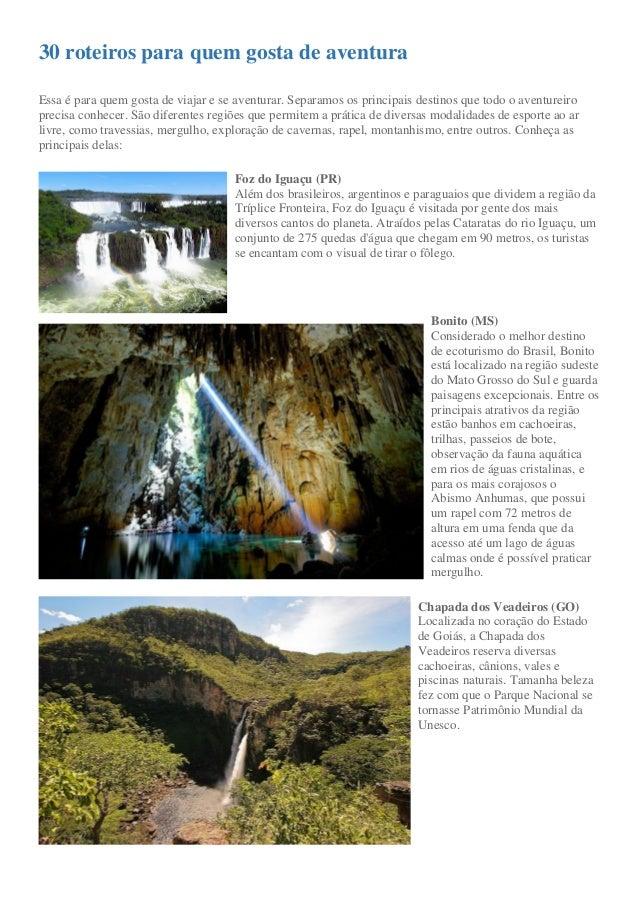 30 roteiros para quem gosta de aventura Essa é para quem gosta de viajar e se aventurar. Separamos os principais destinos ...