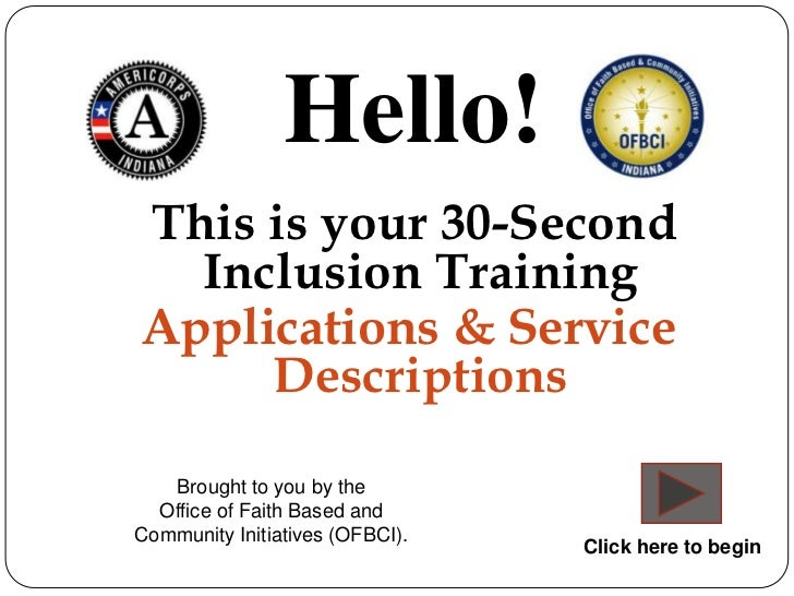 Hello!This is your 30-Second  Inclusion TrainingApplications & Service     Descriptions   Brought to you by the  Office of...