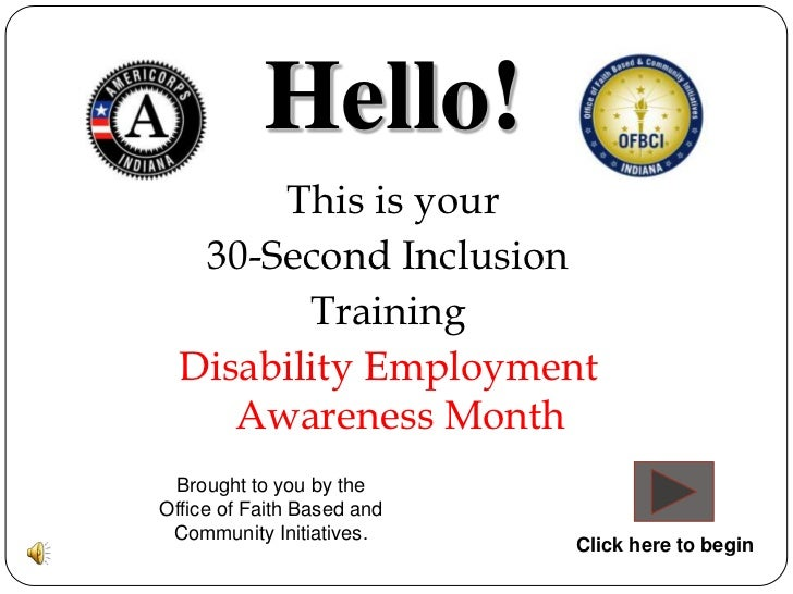 Hello!       This is your   30-Second Inclusion         Training  Disability Employment     Awareness Month Brought to you...