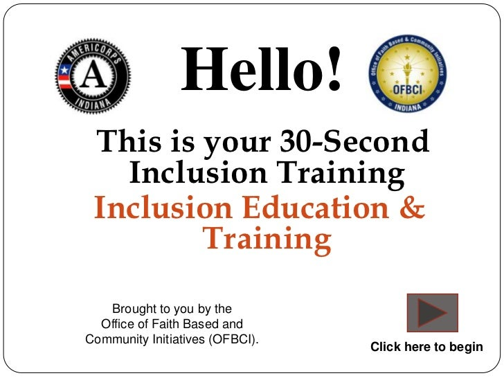 Hello! This is your 30-Second   Inclusion Training Inclusion Education &         Training   Brought to you by the  Office ...