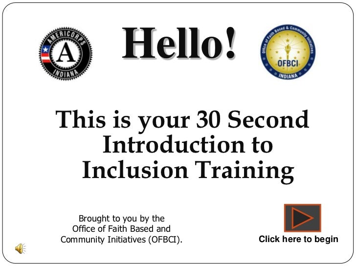 Hello!This is your 30 Second    Introduction to  Inclusion Training   Brought to you by the  Office of Faith Based andComm...
