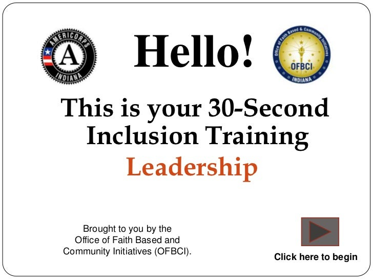Hello!This is your 30-Second  Inclusion Training      Leadership   Brought to you by the  Office of Faith Based andCommuni...
