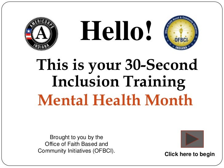 Hello!This is your 30-Second  Inclusion TrainingMental Health Month   Brought to you by the  Office of Faith Based andComm...