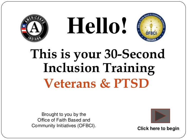 Hello!This is your 30-Second  Inclusion Training  Veterans & PTSD   Brought to you by the  Office of Faith Based andCommun...