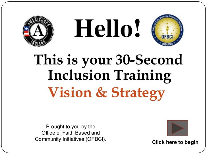 Hello!This is your 30-Second  Inclusion Training  Vision & Strategy   Brought to you by the  Office of Faith Based andComm...