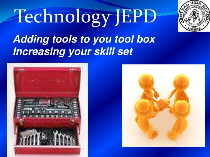 Technology JEPD<br />Adding tools to you tool box<br />Increasing your skill set<br />