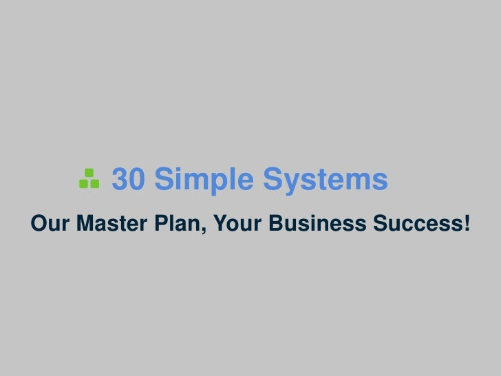 30 Simple SystemsOur Master Plan, Your Business Success!