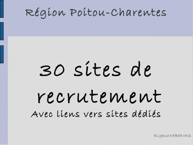 Région Poitou-Charentes  30 sites de recrutement  Avec liens vers sites dédiés  Eugénie DEBENAIS