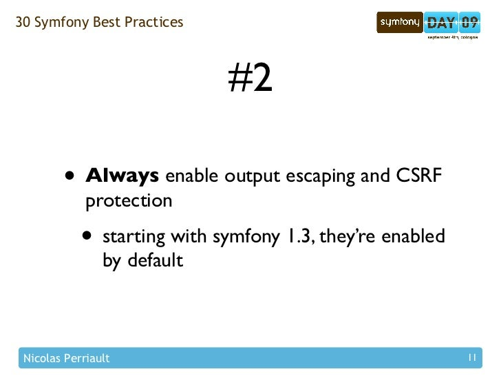 30 Symfony Best Practices                                 #2          • Always enable output escaping and CSRF            ...