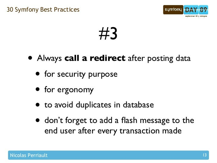 30 Symfony Best Practices                                  #3         • Always call a redirect after posting data         ...