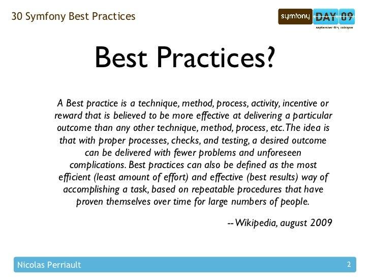30 Symfony Best Practices                         Best Practices?            A Best practice is a technique, method, proce...