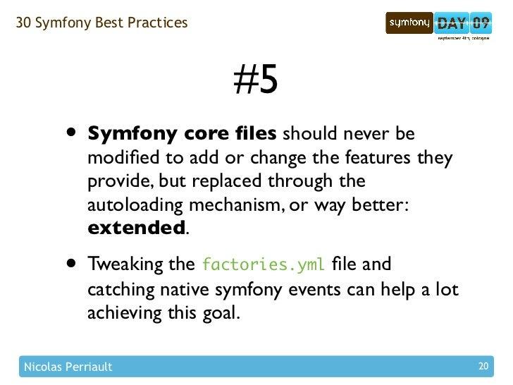 30 Symfony Best Practices                                  #5         • Symfony core files should never be              mod...