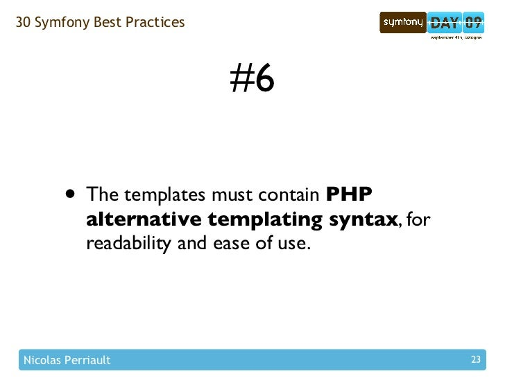 30 Symfony Best Practices                                #6          • The templates must contain PHP              alterna...
