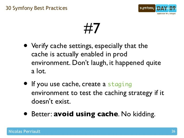 30 Symfony Best Practices                                   #7         • Verify cache settings, especially that the       ...
