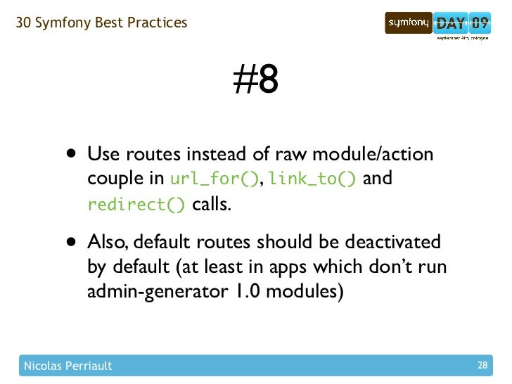 30 Symfony Best Practices                                  #8         • Use routes instead of raw module/action           ...