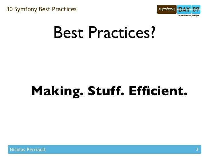 30 Symfony Best Practices                         Best Practices?             Making. Stuff. Efficient.     Nicolas Perriau...