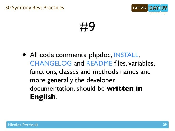 30 Symfony Best Practices                                 #9         • All code comments, phpdoc, INSTALL,              CH...