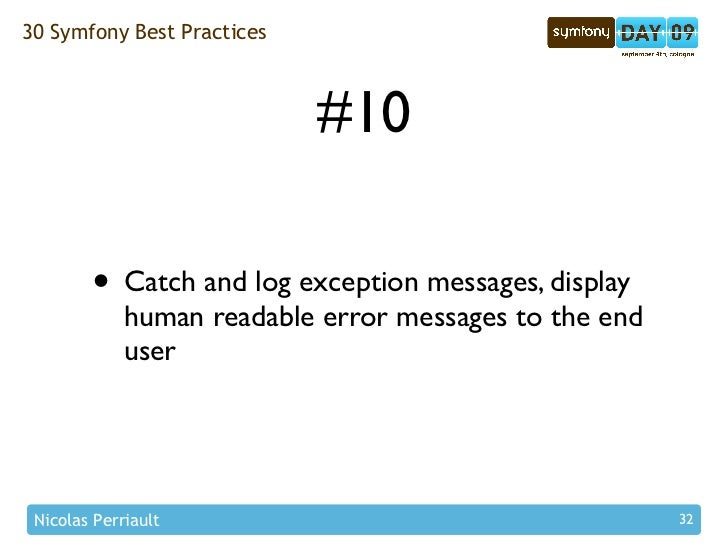 30 Symfony Best Practices                                #10          • Catch and log exception messages, display         ...