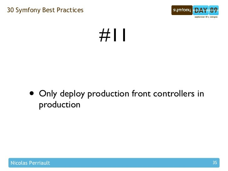 30 Symfony Best Practices                                #11           • Only deploy production front controllers in      ...