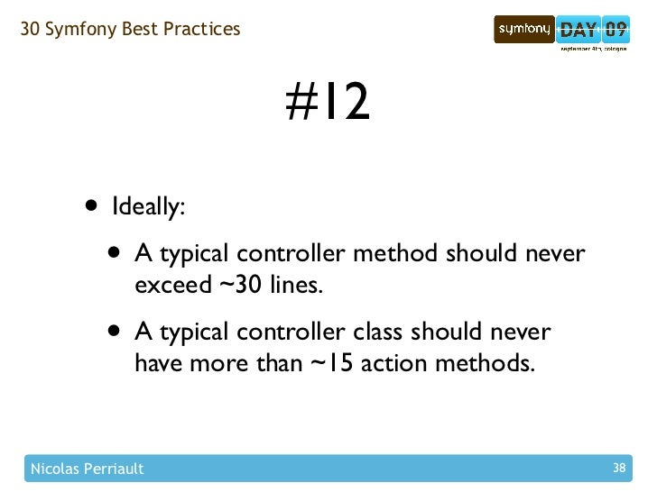 30 Symfony Best Practices                                 #12         • Ideally:          • A typical controller method sh...