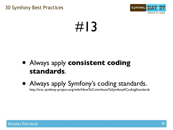 30 Symfony Best Practices                                              #13          • Always apply consistent coding      ...