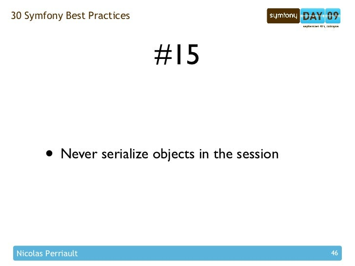 30 Symfony Best Practices                                #15           • Never serialize objects in the session    Nicolas...
