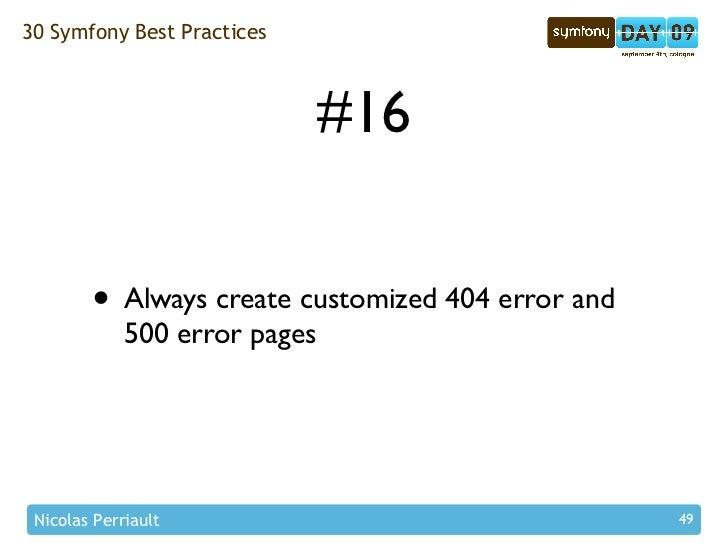 30 Symfony Best Practices                                   #16           • Always create customized 404 error and        ...