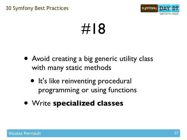 30 Symfony Best Practices                                 #18         • Avoid creating a big generic utility class        ...