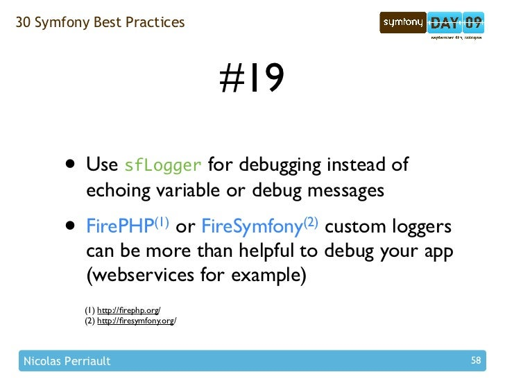 30 Symfony Best Practices                                             #19          • Use sfLogger for debugging instead of...