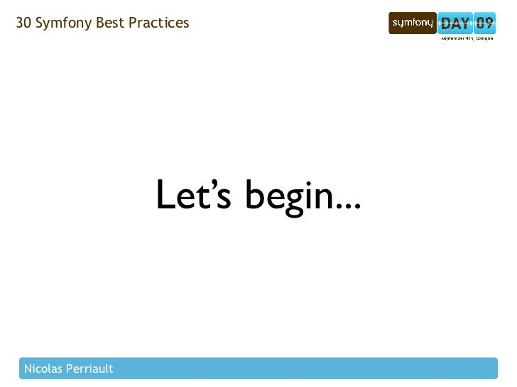 30 Symfony Best Practices                          Let's begin...    Nicolas Perriault
