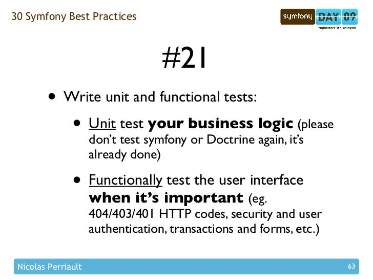 30 Symfony Best Practices                                         #21         • Write unit and functional tests:          ...