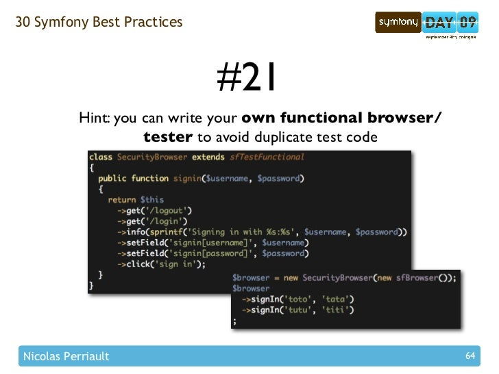 30 Symfony Best Practices                                 #21            Hint: you can write your own functional browser/ ...