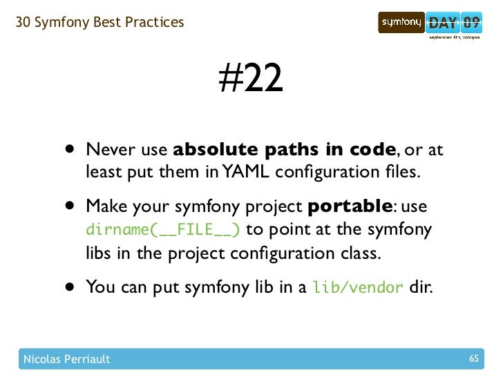 30 Symfony Best Practices                                 #22         •    Never use absolute paths in code, or at        ...
