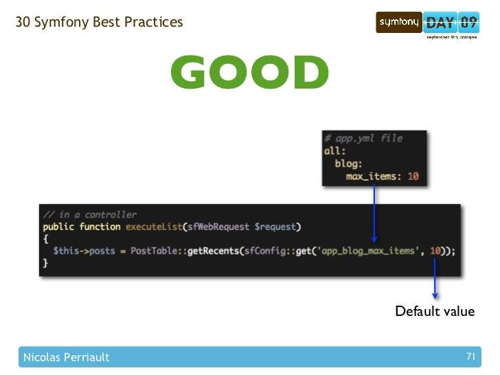 30 Symfony Best Practices                          GOOD                                 Default value   Nicolas Perriault ...