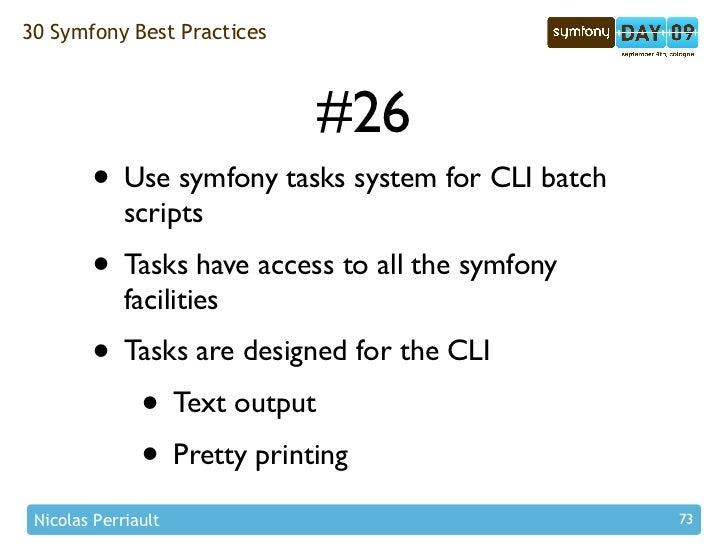 30 Symfony Best Practices                                #26         • Use symfony tasks system for CLI batch             ...