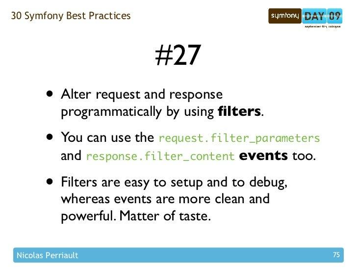 30 Symfony Best Practices                                #27         • Alter request and response              programmati...