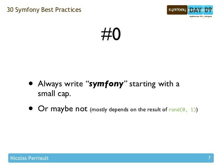 "30 Symfony Best Practices                                       #0          •    Always write ""symfony"" starting with a   ..."