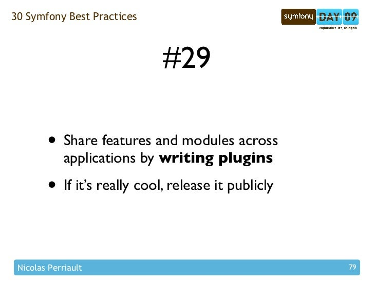 30 Symfony Best Practices                                 #29          • Share features and modules across              ap...