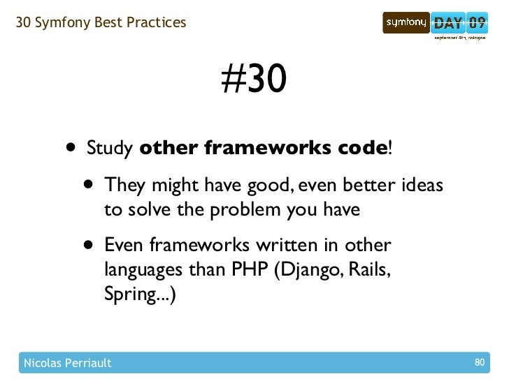 30 Symfony Best Practices                                 #30         • Study other frameworks code!          • They might...