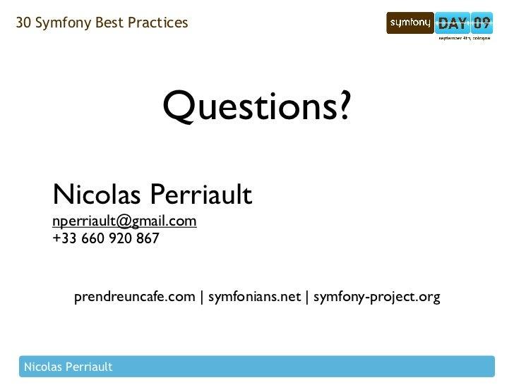 30 Symfony Best Practices                            Questions?        Nicolas Perriault       nperriault@gmail.com       ...