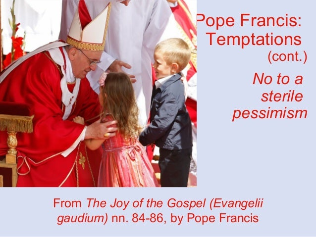 Pope Francis: Temptations (cont.) No to a sterile pessimism From The Joy of the Gospel (Evangelii gaudium) nn. 84-86, by P...