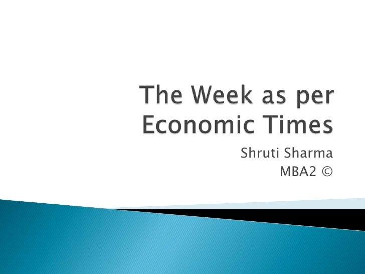 The Week as per Economic Times<br />Shruti Sharma<br />MBA2 ©<br />
