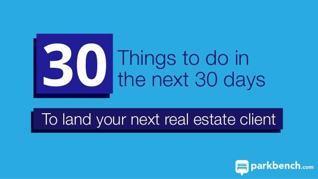 Things to do in the next 30 days To land your next real estate client