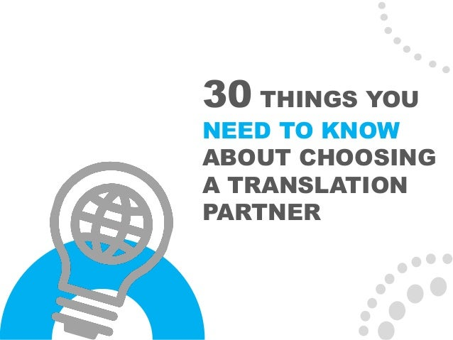 30 THINGS YOU NEED TO KNOW ABOUT CHOOSING A TRANSLATION PARTNER