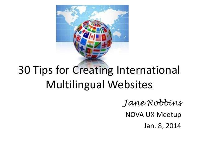 30 Tips for Creating International Multilingual Websites Jane Robbins NOVA UX Meetup Jan. 8, 2014