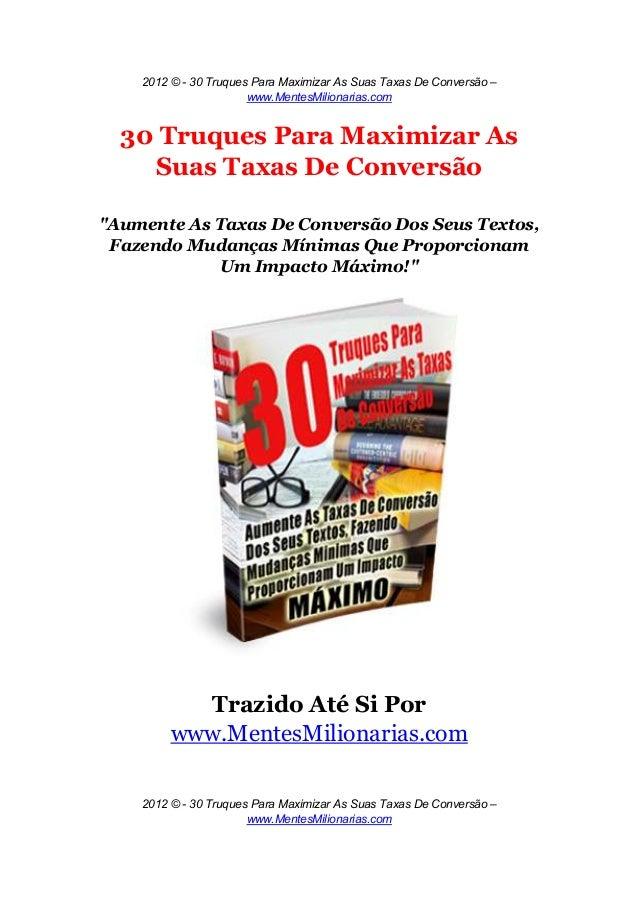 2012 © - 30 Truques Para Maximizar As Suas Taxas De Conversão –  www.MentesMilionarias.com  30 Truques Para Maximizar As  ...
