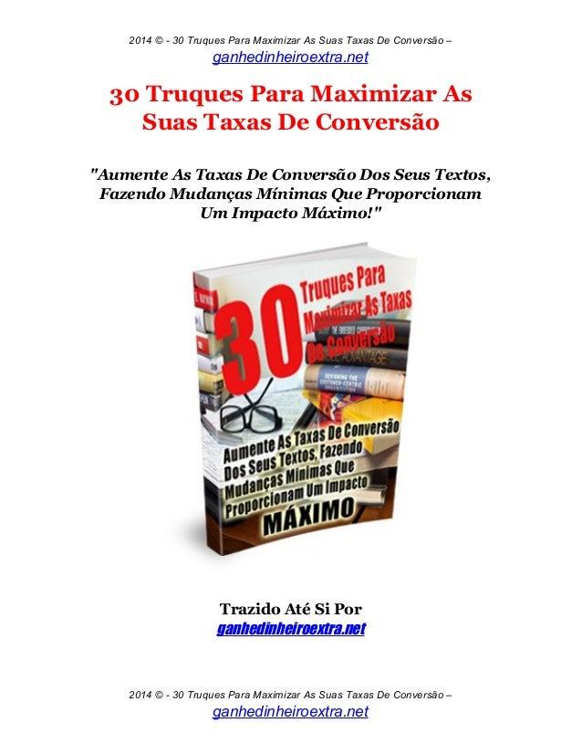 2014 © - 30 Truques Para Maximizar As Suas Taxas De Conversão – ganhedinheiroextra.net 30 Truques Para Maximizar As Suas T...